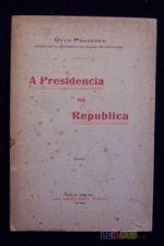 OTTO PRAZERES - A PRESIDÊNCIA DA REPUBLICA (BRASIL) 1922