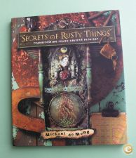 SECRETS OF RUSTY THINGS-Transforming Found Objects into Art.