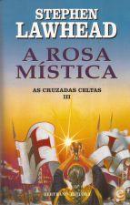 A Rosa Mística: As Cruzadas Celtas III - Stephen Lawhead