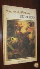 Mestres da pintura : Delacroix (1798 /1863)