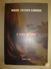 A VIDA INTEIRA, Miguel Esteves Cardoso