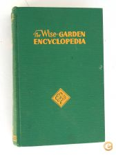 THE WISE GARDEN ENCYCLOPEDIA – A Complete, Practical and Con