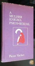 A mulher, enigma psico-sexual // Pierre Vachet
