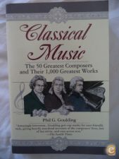 Classical Music The 50 Greatest Composers and their 1000 Gre