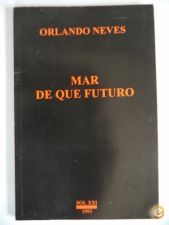 Mar de que futuro (1ªed. 1993) - Orlando Neves