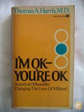 I' m ok you' re ok - Thomas A Harris