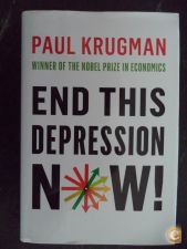 End this depression now ! - Paul Krugman