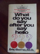 What do you say after you say hello ? - Eric Berne