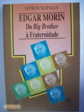 Edgar Morin Do Big Brother à Fraternidade - Myron Kofman